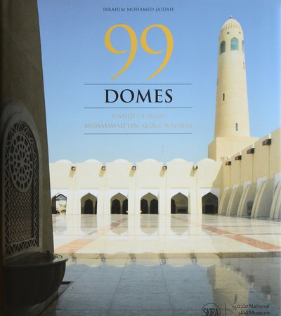 Book cover of 99 Domes: Masjid of Imam Muhammad Ibn Abdul Wahhab by Ibrahim Mohamed Jaidah