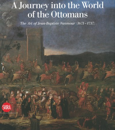 Book cover of A Journey into the World of Ottomans - The Art of Jean-Baptiste Vanmour (1671-1731) by Olga Nefedova