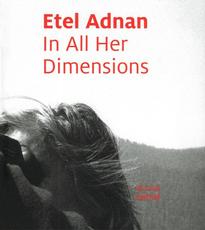 Book cover of Etel Adnan: In All Her Dimensions by Hans Ulrich Obrist، Daniel Birnbaum, Simone Fattal and Kaelen Wilson-Goldie