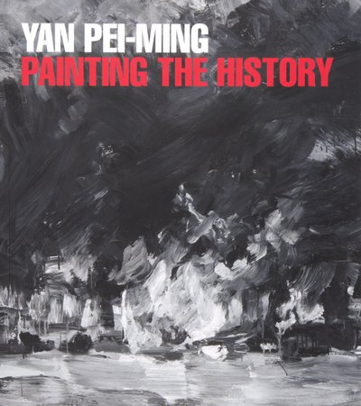 Book cover of  Yan Pei-Ming: Painting the History by Francesco Bonami and Karim Sultan